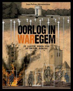 OORLOG IN WAREGEM, DEEL 004 : DE LAATSTE WEKEN VAN DE GROOTE OORLOG